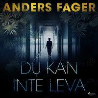Du kan inte leva - Anders Fager