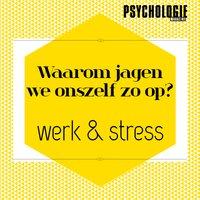 Waarom jagen we onszelf zo op - Psychologie magazine