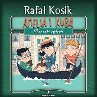 Amelia i Kuba. Wenecki spisek - Rafał Kosik