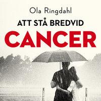 Att stå bredvid cancer - Ola Ringdahl