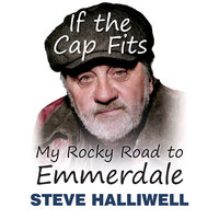 If The Cap Fits: My Rocky Road to Emmerdale - Steve Halliwell