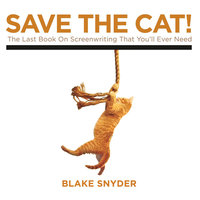 Save the Cat!: The Last Book on Screenwriting You'll Ever Need - Blake Snyder