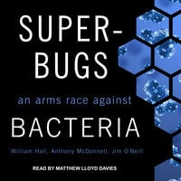 Superbugs: An Arms Race against Bacteria - William Hall, Anthony McDonnell, Jim O'Neill