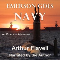 Emerson Goes Navy: An Emerson Adventure - Arthur Flavell