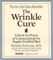 The Wrinkle Cure: Unlock the Power of Cosmeceuticals for Supple, Youthful Skin - Nicholas Perricone