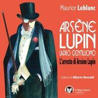 Arsène Lupin, ladro gentiluomo. L'arresto di Arsène Lupin - Leblanc Maurice
