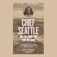 Chief Seattle and the Town That Took His Name - David M. Buerge