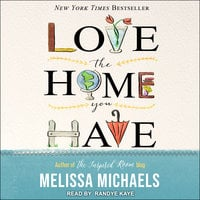 Love the Home You Have: Simple Ways to Embrace Your Style *Get Organized *Delight in Where You Are - Melissa Michaels