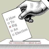 How to Rig an Election - Brian Klaas, Nic Cheeseman
