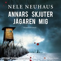 Annars skjuter jägaren mig - Nele Neuhaus