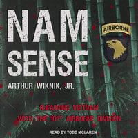 Nam-Sense: Surviving Vietnam with the 101st Airborne - Arthur Wiknik