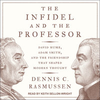 The Infidel and the Professor: David Hume, Adam Smith, and the Friendship That Shaped Modern Thought - Dennis C. Rasmussen