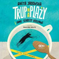 Trup na plaży i inne sekrety rodzinne - Aneta Jadowska