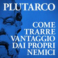 Come trarre vantaggio dai propri nemici - Plutarco