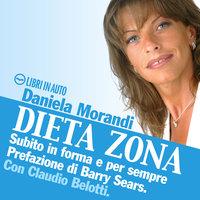 Dieta Zona, subito in forma e per sempre - Daniela Morandi