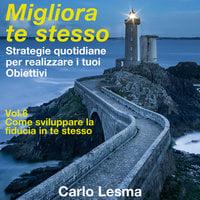 Migliora te stesso Vol. 6 - Come sviluppare la fiducia in te stesso - Carlo Lesma