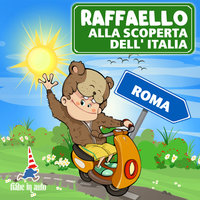 Raffaello alla scoperta dell'Italia. Roma - Paola Ergi