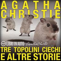 Tre topolini ciechi e altre storie - Agatha Christie