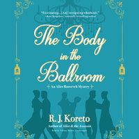 The Body in the Ballroom - R.J. Koreto