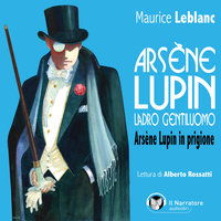 Arsène Lupin, ladro gentiluomo. Arsène Lupin in prigione - Leblanc Maurice