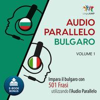Audio Parallelo Bulgaro - Impara il bulgaro con 501 Frasi utilizzando l'Audio Parallelo - Volume 1 - Lingo Jump