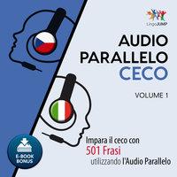 Audio Parallelo Ceco - Impara il ceco con 501 Frasi utilizzando l'Audio Parallelo - Volume 1 - Lingo Jump
