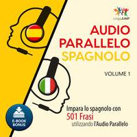 Audio Parallelo Spagnolo - Impara lo spagnolo con 501 Frasi utilizzando l'Audio Parallelo - Volume 1 - Lingo Jump