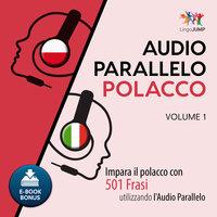 Audio Parallelo Polacco - Impara il polacco con 501 Frasi utilizzando l'Audio Parallelo - Volume 1 - Lingo Jump