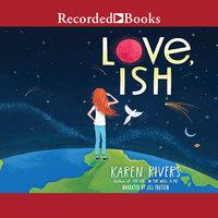 Love, Ish - Karen Rivers