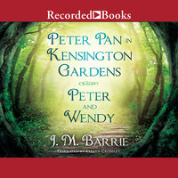 Peter Pan in Kensington Gardens/Peter and Wendy - J.M. Barrie