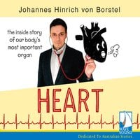 Heart: The Inside Story of Our Body's Most Important Organ - Johannes Hinrich von Borstel