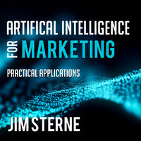 Artificial Intelligence for Marketing: Practical Applications - Jim Sterne