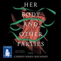 Her Body and Other Parties - Carmen Maria Machado