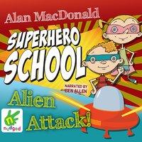 Superhero School: Alien Attack! - Alan MacDonald