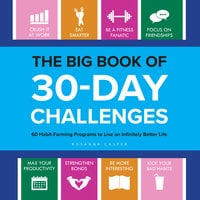 The Big Book of 30-Day Challenges: 60 Habit-Forming Programs to Live an Infinitely Better Life - Rosanna Casper