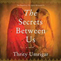 The Secrets Between Us - Thrity Umrigar