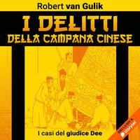 I delitti della campana cinese. I casi del giudice Dee - Robert van Gulik