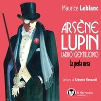 Arsène Lupin, ladro gentiluomo. La perla nera - Leblanc Maurice