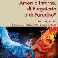 Amori d'Inferno, di Purgatorio o di Paradiso? - Marco Ferrini
