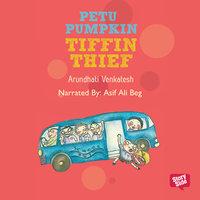 PETU PUMPKIN - TIFFIN THIEF - Arundhati Venkatesh