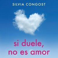 Si duele, no es amor - Silvia Congost Provensal