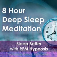 8 Hour Deep Sleep Meditation: Sleep Better with REM Hypnosis - Joel Thielke
