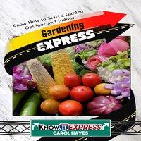Gardening Express - KnowIt Express, Carol Hayes