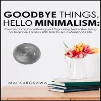 Goodbye Things, Hello Minimalism! - Mai Kurosawa