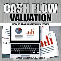 Cash Flow Valuation: How to Spot Undervalued Stocks - James David Rockefeller