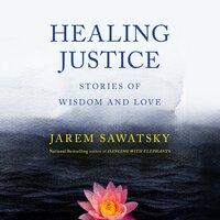 Healing Justice - Jarem Sawatsky