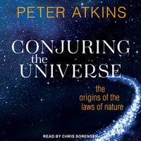 Conjuring the Universe: The Origins of the Laws of Nature - Peter Atkins