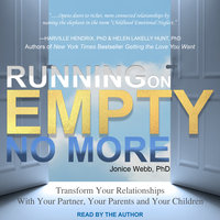 Running on Empty No More: Transform Your Relationships With Your Partner, Your Parents and Your Children - Jonice Webb
