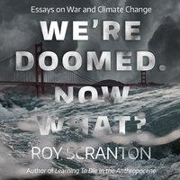 We're Doomed. Now What? - Roy Scranton