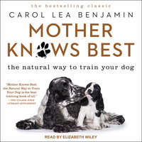 Mother Knows Best: The Natural Way to Train Your Dog - Carol Lea Benjamin